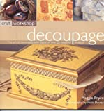 cover of Decoupage: The Art of Decorating with Paper in Over 25 Beautiful Projects (Craft Workshop)