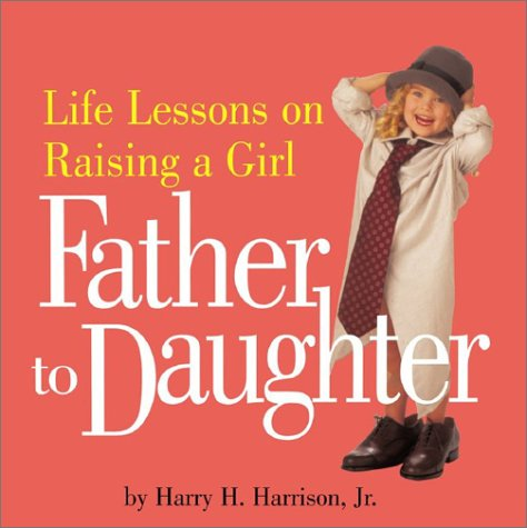 Father to Daughter : Life Lessons on Raising a Girl