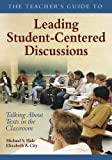 The Teachers Guide to Leading Student-Centered Discussions: Talking About Texts in the Classroom