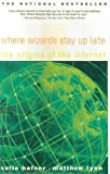 Where Wizards Stay Up Late: The Origins of the Internet (0613181530) by Katie Hafner