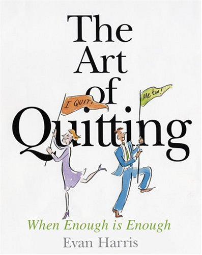 The Art of Quitting: When Enough is Enough, EVAN HARRIS
