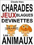 Charades et devinettes sur les animaux. Jeux et blagues pour enfants.: Petits jeux de mots et jeux de lettres faciles. Pour jouer en famille, en classe ou � l'�cole.
