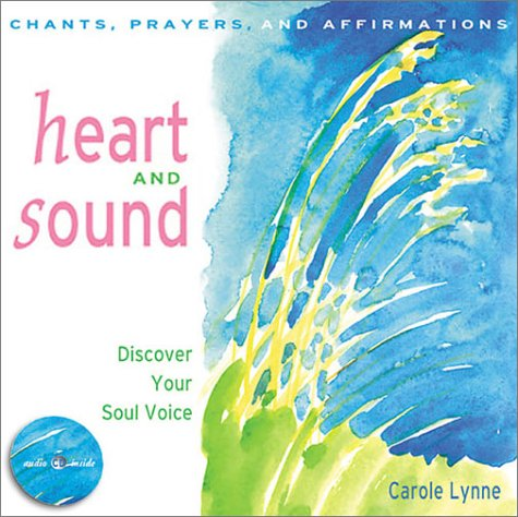 Heart and Sound: Discover Your Soul Voice, Carole Lynne
