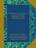 Footnotes to evolution; a series of popular addresses on the evolution of life