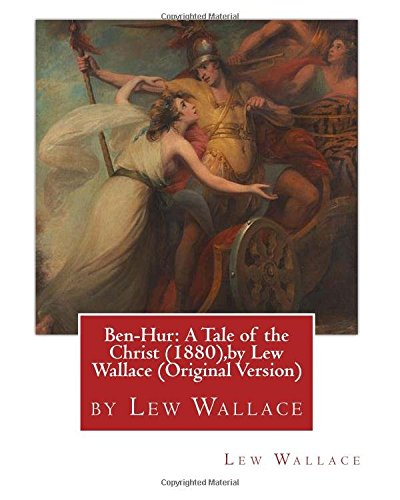 Ben-Hur: A Tale of the Christ (1880),by Lew Wallace (Original Version)