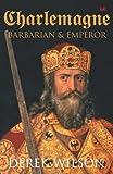 Derek Wilson Charlemagne: Barbarian and Emperor