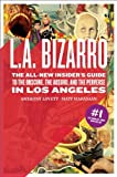 img - for L.A. Bizarro: The All-New Insider's Guide to the Obscure, the Absurd, and the Perverse in Los Angeles (Paperback) book / textbook / text book
