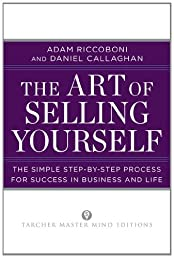 The Art of Selling Yourself: The Simple Step-by-Step Process for Success in Business and Life (Tarcher Master Mind Editions)