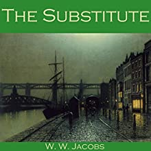The Substitute Audiobook by W. W. Jacobs Narrated by Cathy Dobson