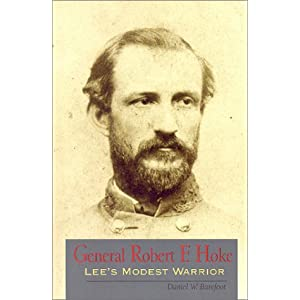General Robert F. Hoke: Lee's Modest Warrior