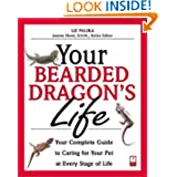 Your Bearded Dragon's Life: Your Complete Guide to Caring for Your Pet at Every Stage of Life (Your Pet's Life...