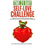 The 21-Day Self-Love Challenge: Learn How to Love Yourself Unconditionally, Cultivate Self-Worth, Self-Compassion and Confidence: 21-Day Challenges, Volume 6 |  21 Day Challenges