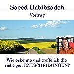 Wie erkenne und treffe ich die richtigen Entscheidungen? | Saeed Habibzadeh