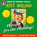 Just William: Home for the Holidays (       UNABRIDGED) by Richmal Crompton Narrated by Martin Jarvis