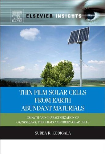Thin Film Solar Cells From Earth Abundant Materials: Growth And Characterization Of Cu2(Znsn)(Sse)4 Thin Films And Their Solar Cells (Elsevier Insights)