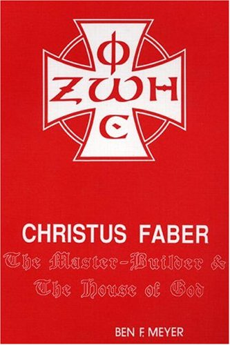 Christus Faber: The Master-Builder and the House of God (Princeton Theological Monograph Series), BEN F. MEYER