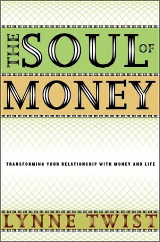 Soul of Money : Transforming Your Relationship With Money and Life, LYNNE TWIST, TERESA BARKER