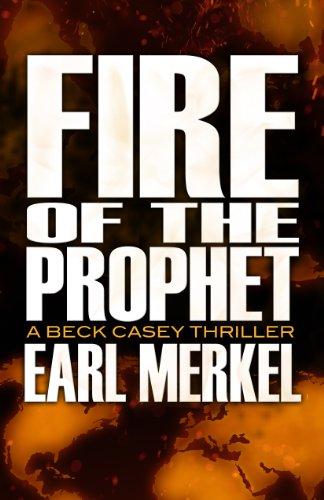 Book: Fire of the Prophet - A Beck Casey Thriller by Earl Merkel
