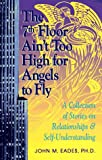 img - for The 7th Floor Ain't Too High for Angels to Fly: A Collection of Stories on Relationships and Self-Understanding book / textbook / text book