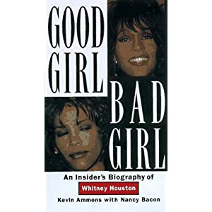 Good Girl, Bad Girl: An Insiders Biography of Whitney Houston