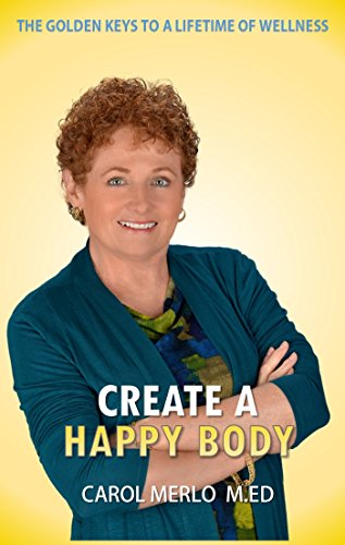 Create A Happy Body: The Golden Keys To A Lifetime Of Wellness