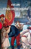 Espa�a contra Catalu�a: Historia de un fraude (Spanish Edition)