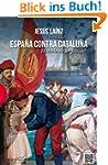 Espa�a contra Catalu�a: Historia de u...