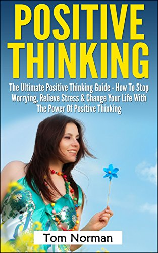 Positive Thinking: The Ultimate Positive Thinking Guide - How To Stop Worrying, Relieve Stress & Change Your Life With The Power Of Positive Thinking (Self ... Free Books, Positive Thinking Secrets) (Positive Thinking Free compare prices)