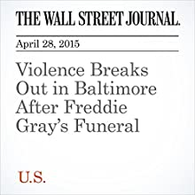 Violence Breaks Out in Baltimore After Freddie Gray's Funeral (       UNABRIDGED) by Scott Calvert, Kris Maher Narrated by Ken Borgers