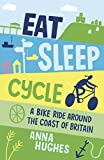 Eat, Sleep, Cycle: A Bike Ride Around the Coast of Britain (English Edition)