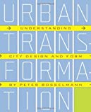 img - for Urban Transformation: Understanding City Form and Design by Peter Bosselmann (2008-11-26) book / textbook / text book