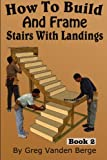 img - for How To Build And Frame Stairs With Landings (How To Build Stairs) (Volume 2) book / textbook / text book