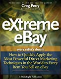 eXtreme eBay - How to Quickly Apply the Most Powerful Direct Marketing Techniques in the World to Every Item You Sell on eBay
