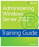 img - for Administering Windows Server 2012 Training Guide: MCSA 70-411 (Microsoft Press Training Guide) book / textbook / text book