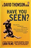 Have You Seen-- ?: A Personal Introduction to 1,000 Films Including Masterpieces, Oddities, Guilty Pleasures and Classics (with Just a Fe (014102075X) by Thomson, David