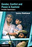 Gender, Conflict and Peace in Kashmir: Invisible Stakeholders