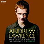 Andrew Lawrence: What To Do If You're Not Like Everbody Else Series 2 | Andrew Lawrence