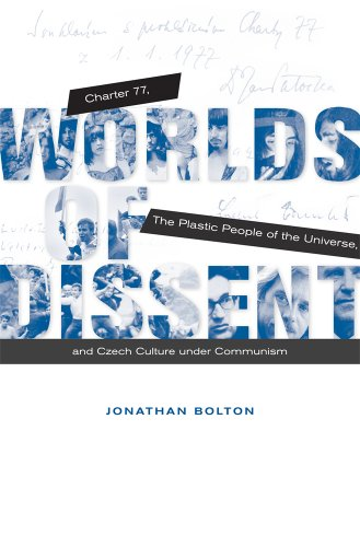 Worlds of Dissent: Charter 77. The Plastic People of the Universe, and Czech Culture under Communism