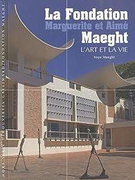 La Fondation Marguerite et Aimé Maeght: L\'art et la vie par Yoyo Maeght