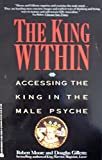 The King Within: Accessing the King in the Male Psyche (038072068X) by Robert Moore