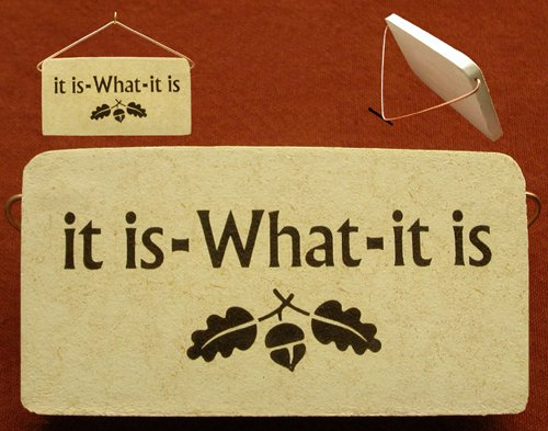 It is what it is. Ceramic desk plaque - or wall sign, 5