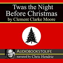 'Twas the Night Before Christmas (       ABRIDGED) by Clement Clarke Moore Narrated by Chris Hendrie