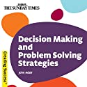 Decision Making and Problem Solving Strategies: Creating Success Series (       UNABRIDGED) by John Adair Narrated by Brian Bowles