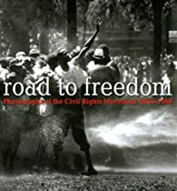 Road to Freedom: Photographs of the Civil Rights Movement, 1956-1968