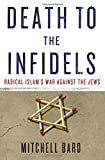 img - for Death to the Infidels: Radical Islam's War Against the Jews book / textbook / text book