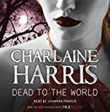 Charlaine Harris Dead To The World: A True Blood Novel