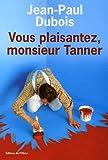 echange, troc Jean-Paul Dubois - Vous plaisantez, monsieur Tanner