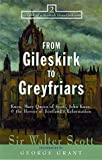 Sir Walter Scott From Gileskirk to Greyfriars: Mary Queen of Scots, John Knox & the Heroes of Scotland's Reformation (Tales from a Scottish Grandfather)