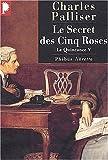 Le Quinconce V: Le Secret des cinq roses (2859409238) by Palliser, Charles