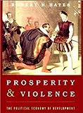 Prosperity & Violence: The Political Economy of Development (The Norton Series in World Politics)